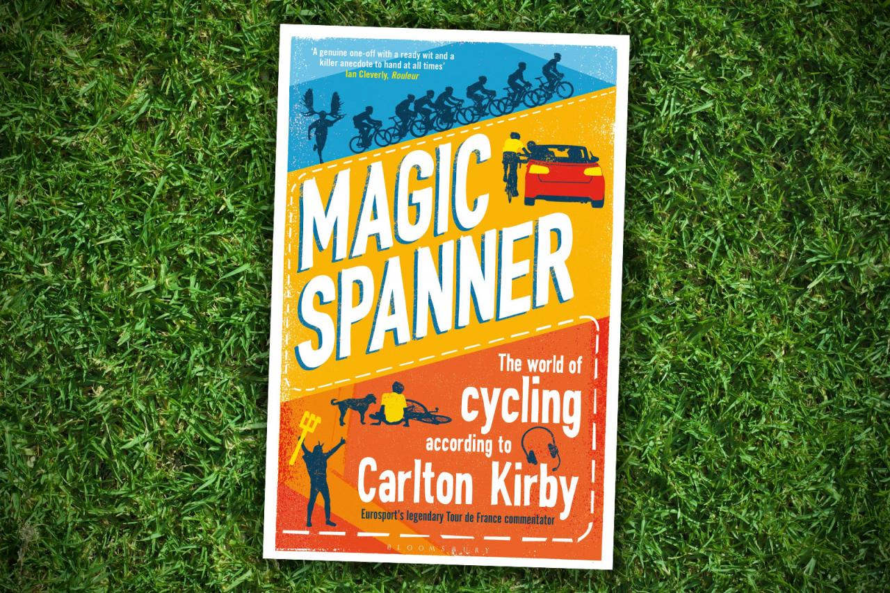 Magic Spanner The world of cycling according to Carlton Kirby