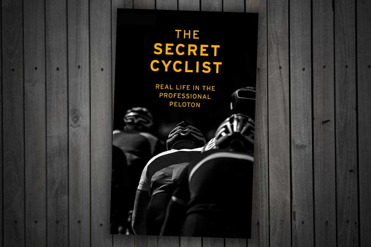 The Secret Cyclist - Real Life as a Rider in the Professional Peloton